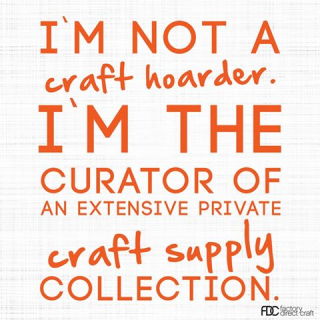 Craft hoarder NOT